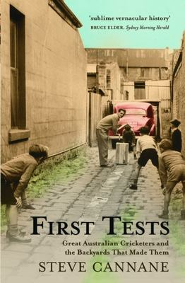 First Tests: Great Australian Cricketers and the Backyards That Made Them