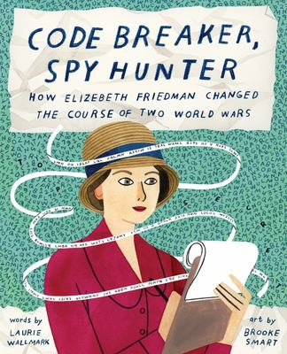 Code Breaker, Spy Hunter - How Elizebeth Friedman Changed the Course of Two World Wars
