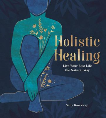 Holistic Healing - Live Your Best Life the Natural Way