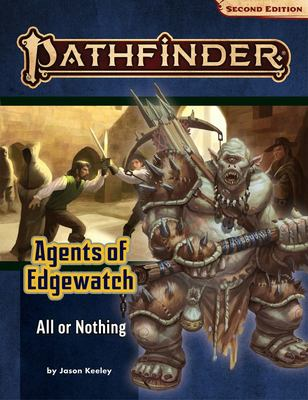 Pathfinder Adventure Path - All or Nothing (Agents of Edgewatch 3 Of 6) (P2)