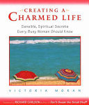 """Creating a Charmed Life[""""Sensible, Spiritual Secrets Every Busy Woman Should Know""""]"""