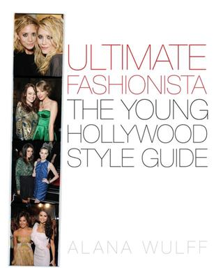 Ultimate Fashionista: The Young Hollywood Style Guide