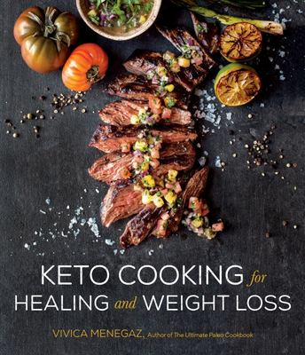 Keto Cooking for Healing and Weight Loss - 80 Delicious Low-Carb, Grain- and Dairy-Free Recipes