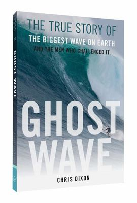 Ghost Wave - The True Story of the Biggest Wave on Earth and the Men Who Challenged It