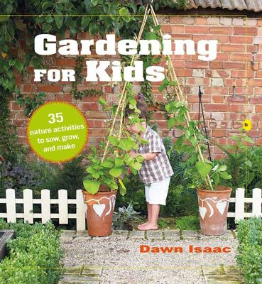 Gardening for Kids - 35 Nature Activities to Sow, Grow, and Make