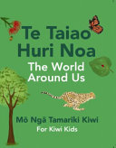 Te Taiao Huri Noa: The World Around Us (Bilingual)