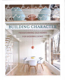 Building Character - Transforming Old Homes for Modern Living