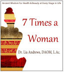 7 Times a Woman - Ancient Wisdom on Health and Beauty for Every Stage of Your Life