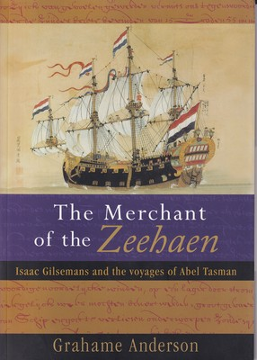 The Merchant of the Zeehaen - Isaac Gilsemans and the Voyages of Abel Tasman