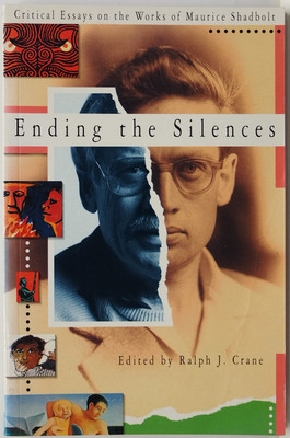 Ending the Silences: Critical Essays on Works of Maurice Shadbolt