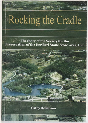 Rocking the Cradle - The story of the Society for the Preservation of the Kerikeri Stone Store area Inc.