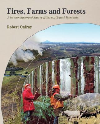 Fires, Farms and Forests A Human History of Surrey Hills, North-west Tasmania