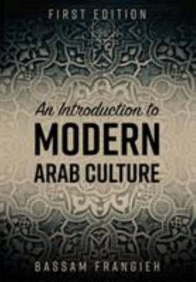 An Introduction to Modern Arab Culture (First Edition)