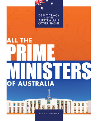 The Prime Ministers of Australia -  Democracy and the Australian Government