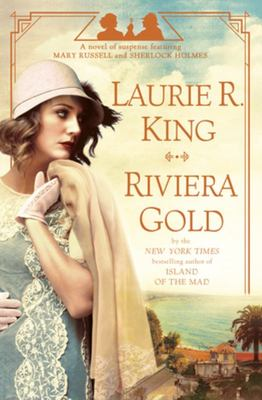 Riviera Gold - A Novel of Suspense Featuring Mary Russell and Sherlock Holmes