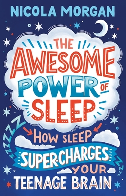 The Awesome Power of Sleep - How Sleep Super-Charges Your Teenage Brain