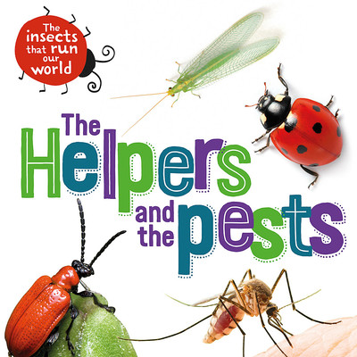 The Insects That Run Our World: the Helpers and the Pests