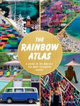 The Rainbow Atlas - A Guide to the World's 500 Most Colourful Places