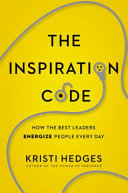 The Inspiration Code - How the Best Leaders Energize People Every Day