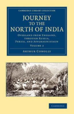 Journey to the North of India - Overland from England, Through Russia, Persia, and Affghaunistaun