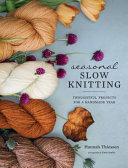 Seasonal Slow Knitting - Thoughtful Projects for a Handmade Year