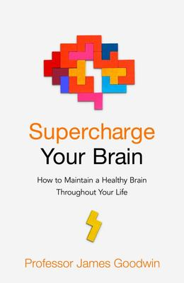 Supercharge Your Brain - The New Science of Maintaining a Healthy Brain, from Childhood to Old Age