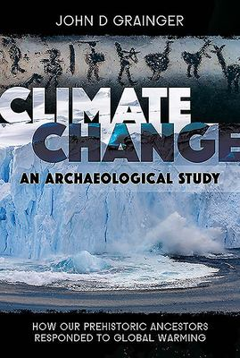 Climate Change: An Archaeological Study: How Our Prehistoric Ancestors Responded to Global Warming