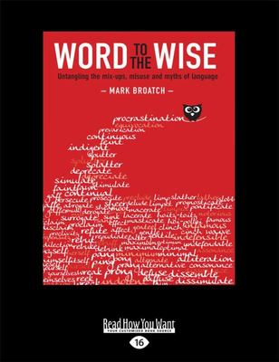 Word to the Wise - Untangling the Mix-Ups, Misuse and Myths of Language