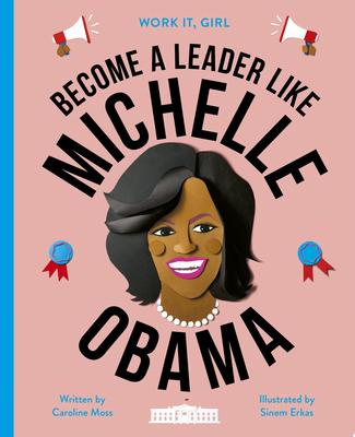 Become a Leader Like Michelle Obama (Work It, Girl)