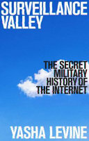 Surveillance Valley - The Secret Military History of the Internet