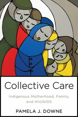 Collective Care - Indigenous Motherhood, Family, and HIV/AIDS
