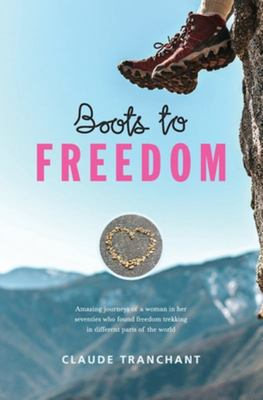 Boots to Freedom - Finding Freedom after 70 Year Old While Trekking in Australia, Nepal Then Portugal