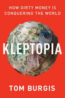 Kleptopia - How Dirty Money Is Conquering the World (US ED)