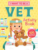 I Want to Be a Vet Activity Book - 100 Stickers and Pop-Outs