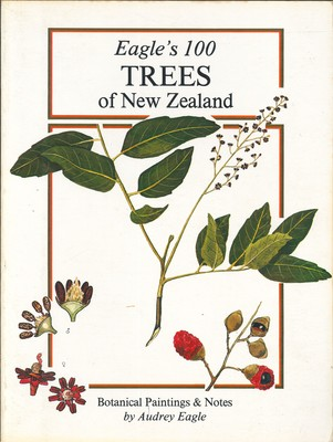 Eagle's 100 Trees of New Zealand - Companion Volume to Eagle's 100 Shrubs and Climbers of New Zealand: Botanical Paintings and Notes