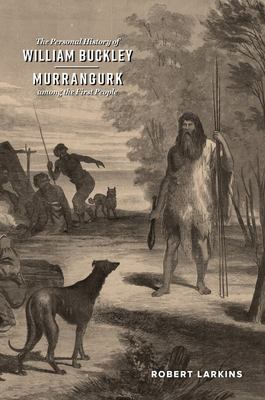 The Personal History of William Buckley: Murrangurk among the First People