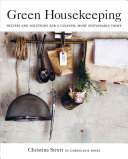 Green Housekeeping: Recipes and Solutions for a Cleaner, Greener Home