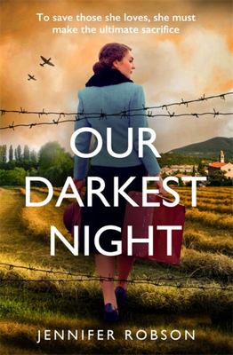 Our Darkest Night - A Powerfully Moving Story of Love and Sacrifice in World War Two Italy