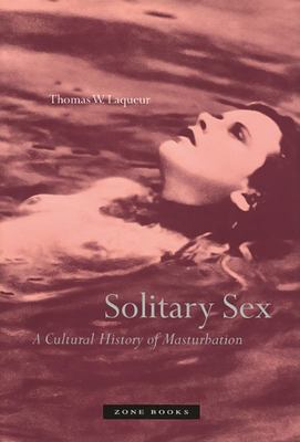 Solitary Sex - A Cultural History of Masturbation