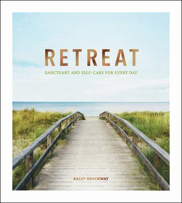 Retreat - Sanctuary and Self-Care for Every Day