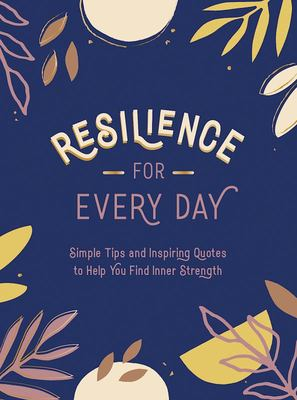 Resilience for Every Day - Simple Tips and Inspiring Quotes to Help You Find Inner Strength
