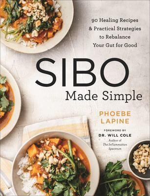 SIBO Made Simple - 90 Healing Recipes and Practical Strategies to Rebalance Your Gut for Good