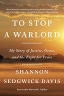 To Stop a Warlord - My Story of Justice, Grace, and the Fight for Peace