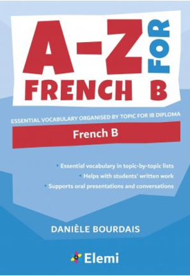 A-Z for French B : Essential vocabulary organized by topic for IB Diploma