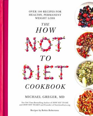 The How Not to Diet Cookbook - 100+ Recipes for Healthy, Permanent Weight Loss