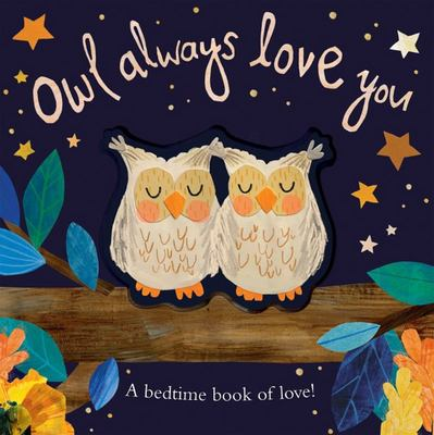 Owl Always Love You - A Bedtime Book of Love!