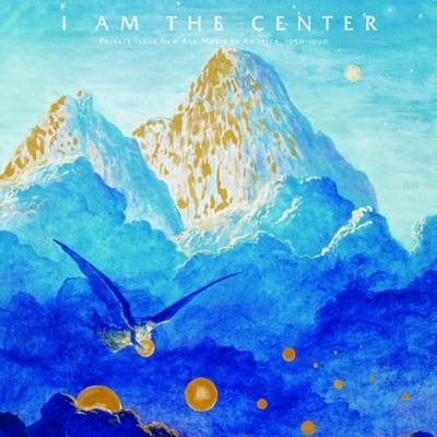 I Am The Center: Private Issue New Age Music In America 1950-1990 (3LP) - Various