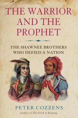 The Warrior and the Prophet - The Shawnee Brothers Who Defied a Nation