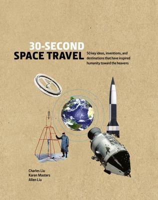 30-Second Space Travel - 50 Key Inventions and Destinations That Have Inspired Humanity Toward the Heavens