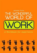 The wonderful world of work: A workbook for Asperteens